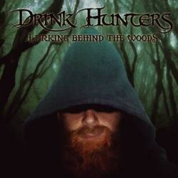 "DRINK HUNTERS - CD ""Lurking Behind the Woods"""