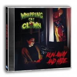 """WHIPPING THE CLOWN - CD """"Run Away And Hide"""""""